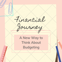 A New Way to Think About Budgeting: A Financial Journey